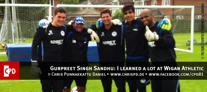 Gurpreet Singh Sandhu: I learned a lot at Wigan Athletic